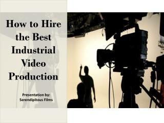 How to Hire The Best Industrial Video Production in Dallas- Serendipitous Films (S-Films)