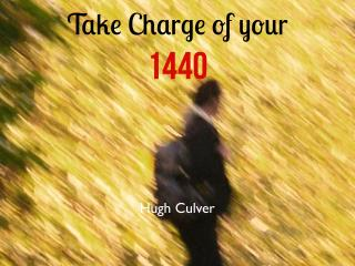 Take charge of your 1440 (minutes in your day)