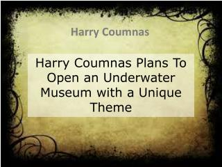 Harry Coumnas Plans To Open an Underwater Museum with a Unique Theme