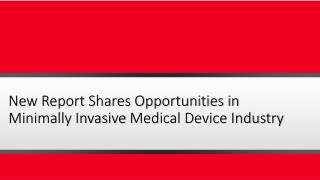 New Report Shares Opportunities in Minimally Invasive Medical Device Industry