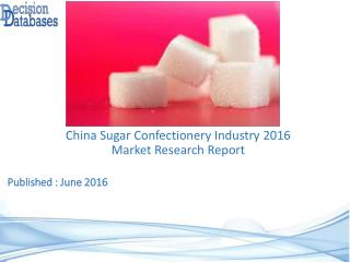China Sugar Confectionery Market 2016: Industry Trends and Analysis