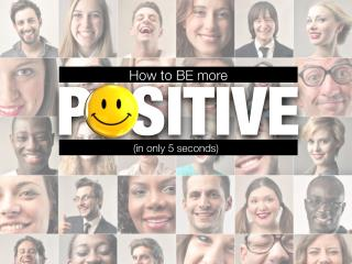 How to be more positive (in only 5 seconds)