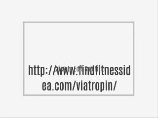 http://www.findfitnessidea.com/viatropin/
