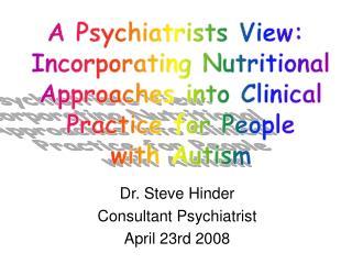 Dr. Steve Hinder Consultant Psychiatrist April 23rd 2008