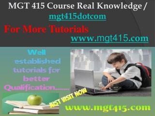 MGT 415 Course Real Knowledge / mgt415dotcom