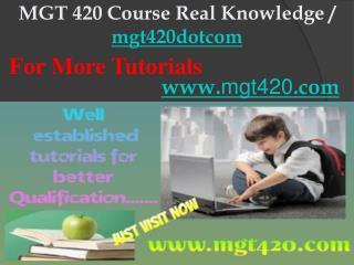 MGT 420 Course Real Knowledge / mgt420dotcom