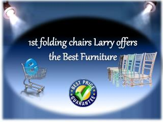 1st folding chairs Larry offers the Best Furniture