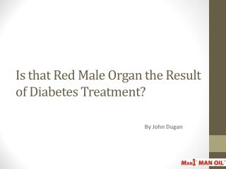 Is that Red Male Organ the Result of Diabetes Treatment?