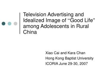 Television Advertising and  Idealized Image of  Good Life  among Adolescents in Rural China