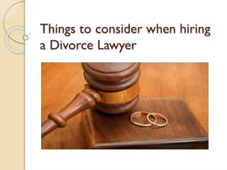 Things to consider when hiring a Divorce Lawyer