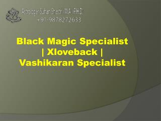 xloveback- vashikaran Specialist- black magic Specialist- love spells