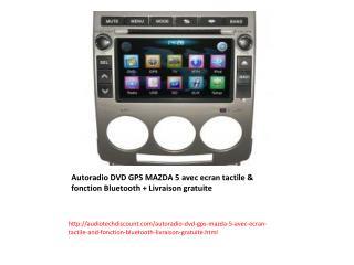 Autoradio DVD GPS MAZDA 5 avec ecran tactile & fonction Bluetooth   Livraison gratuite