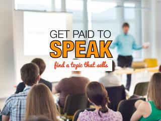 Get paid to speak - find a topic that sells