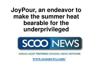 ScooNews - JoyPour, an endeavor to make the summer heat bearable for the underpriviledged