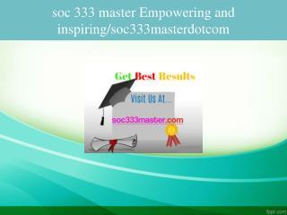 soc 333 master Empowering and inspiring/soc333masterdotcom