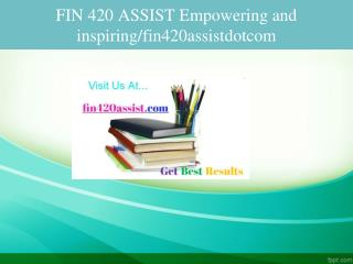 FIN 420 ASSIST Empowering and inspiring/fin420assistdotcom
