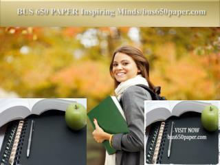 BUS 650 PAPER Inspiring Minds/bus650paper.com