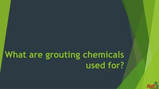 What are grouting chemicals used for?