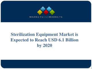 Sterilization Equipment Market is Expected to Reach USD 6.1 Billion by 2020Sterilization Equipment Market is Expected to
