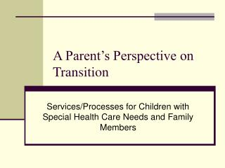 A Parent s Perspective on Transition