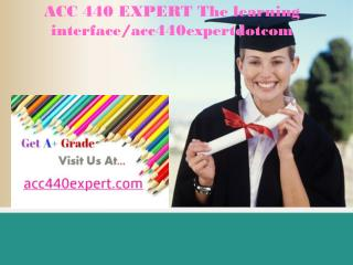 ACC 440 EXPERT The learning interface/acc440expertdotcom
