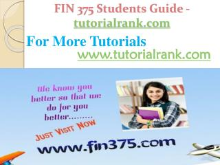 FIN 375 Students Guide -tutorialrank.com