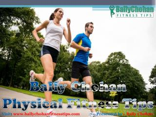 Bally Chohan Physical Fitness Tips