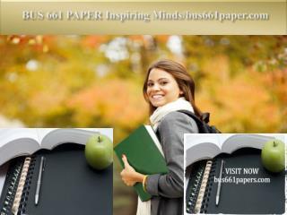 BUS 661 PAPER Inspiring Minds/bus661paper.com
