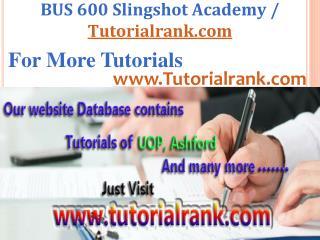 BUS 600 Slingshot Academy / Tutorialrank.Com