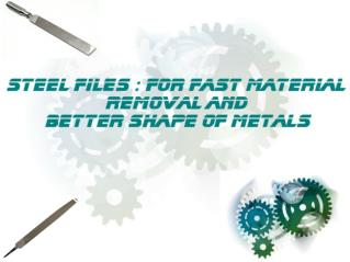 Steel Files - Providing better shape to metals