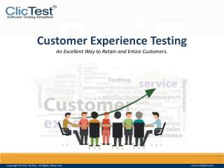 Customer Experience Testing - An Excellent Way to Retain and Entice Customers.