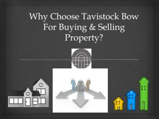 Why choose tavistock bow for buying  selling property ?