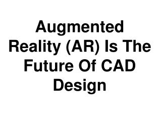 Augmented Reality (AR) Is The Future Of CAD Design