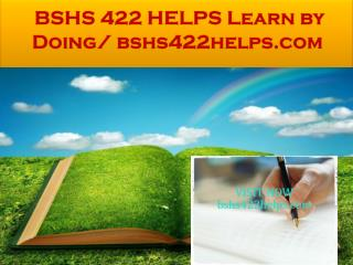 BSHS 422 HELPS Learn by Doing/ bshs422helps.com
