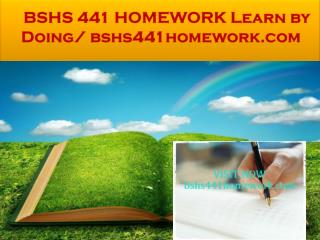BSHS 441 HOMEWORK Learn by Doing/ bshs441homework.com