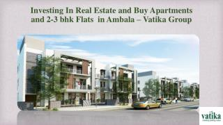 Investing In Real Estate and Buy Apartments and 2-3 bhk Flats in Ambala – Vatika