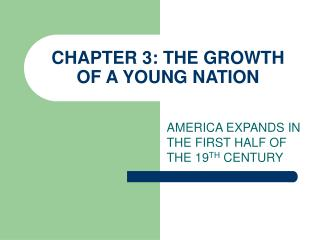 CHAPTER 3: THE GROWTH OF A YOUNG NATION
