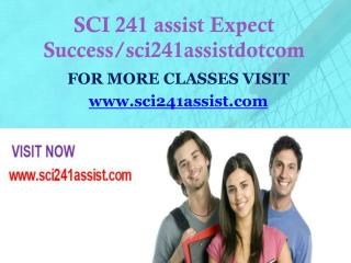 SCI 241 assist Expect Success/sci241assistdotcom