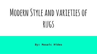 Modern Style and Varieties of Rugs
