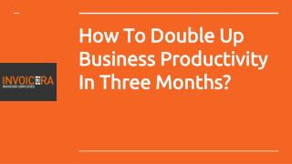 How To Double Up Business Productivity in 3 Months