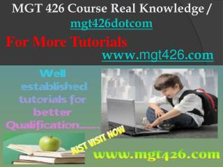 MGT 426 Course Real Knowledge / mgt426dotcom