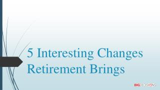 5 interesting changes retirement brings