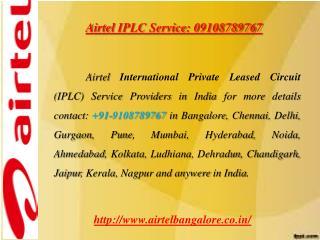 Airtel IPLC Service: 09108789767
