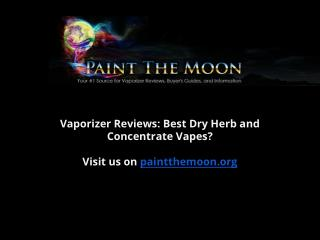 Vaporizer Reviews: Best Dry Herb and Concentrate Vapes?