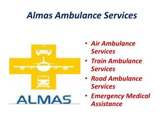 Almas Air Ambulance/Road Ambulance/ Train medical transportation/Stretcher in commercial flight call  91-9910171998/ 999