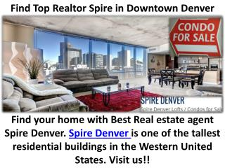 Find Top Realtor Spire in Downtown Denver