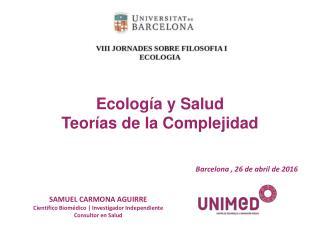 ECOLOGÍA Y SALUD. TEORÍAS DE LA COMPLEJIDAD. Samuel Carmona Aguirre.
