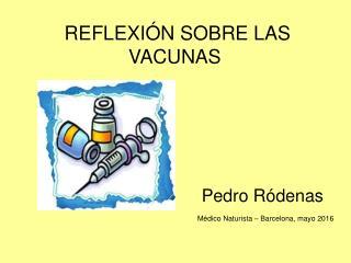 Reflexión sobre las vacunas. Dr Pedro Ródenas.