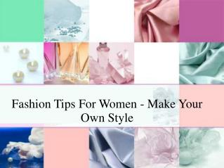 ashion Tips For Women - Make Your Own Style