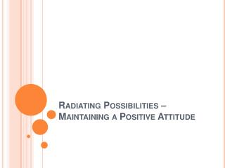 Radiating Possibilities   Maintaining a Positive Attitude